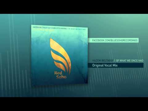 Hazem Beltagui feat. Charlotte Haining - Of What We Once Had (Original Vocal Mix)
