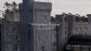 """Lester Sombito - """"A Kingdom Purpose"""""""