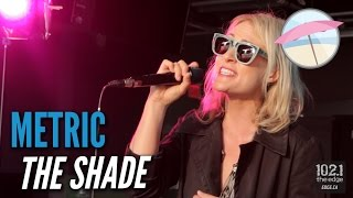Metric - The Shade (Live at the Edge)