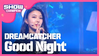 [Show Champion] 드림캐쳐 - Good Night (DREAMCATCHER - Good Night) l EP.223