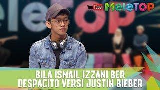 Bila Ismail Izzani Ber Despacito Versi Justin Bieber di MeleTOP... Be Ye Ye