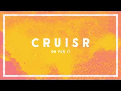 CRUISR - Go For It [Audio]