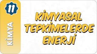 11. Sınıf Kimya  Kimyasal Tepkimelerde Enerji