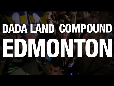 The Dada Land Compound Tour: Episode 6 - Edmonton