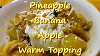Warm Tropical Topping For Ice Cream ~pineapple~banana~apple