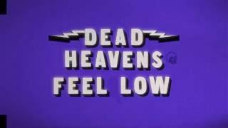 Dead Heavens Feel Low Official Music Video