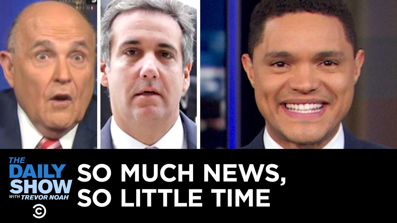 so-much-news-so-little-time-rudy-giuliani-s-collusion-comments-michael-cohen-the-daily-show