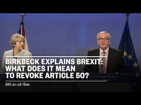 Birkbeck Explains Brexit: What would it mean to revoke Article 50?