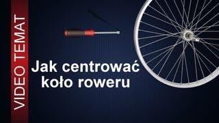 Jak centrować koło roweru - Sposoby centrowania koła