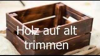 Holz altern lassen - auf alt trimmen: neue Möbel antik wirken lassen mit flämmen