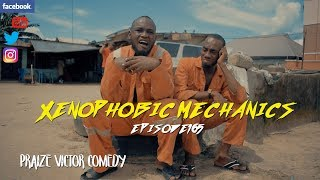 XENOPHOBIC MECHANICS episode165 PRAIZE VICTOR COMEDY