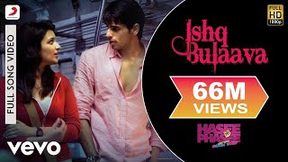 Ishq Bulaava Full Video - Hasee Toh Phasee|Parineeti, Sidharth|Sanam Puri, Shipra Goyal