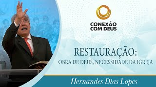 Restauração: obra de Deus, necessidade da Igreja | Rev. Hernandes Dias Lopes