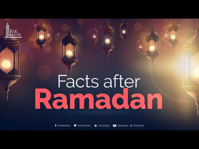 Facts after Ramadan - Dr. Bilal Philips