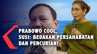 Prabowo Cool, Susi: Bedakan Persahabatan dan Pencurian
