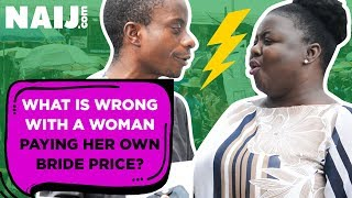 Street Gist: What Is Wrong With a Woman? Bride Price!   Naij.com TV