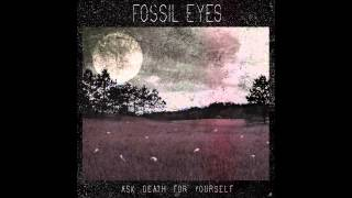 Fossil Eyes - Ask Death for Yourself - Section 1