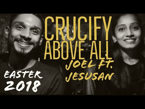 Crucify - Above All By Joel Issac Ft. Jesusan Issac (Easter 2018)