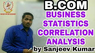 B.com 2nd year Business Statistics - Correlation Analysis by Sanjeev Kumar