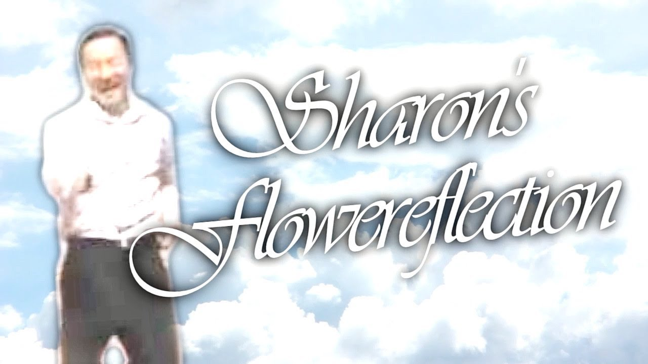 Sharon's Flowereflection (w/o fix) - because of a mistake, i fixed this video