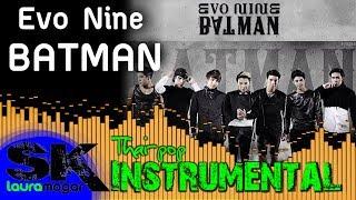 [INST] Evo Nine - Batman INSTRUMENTAL (Karaoke / Lyrics on screen)