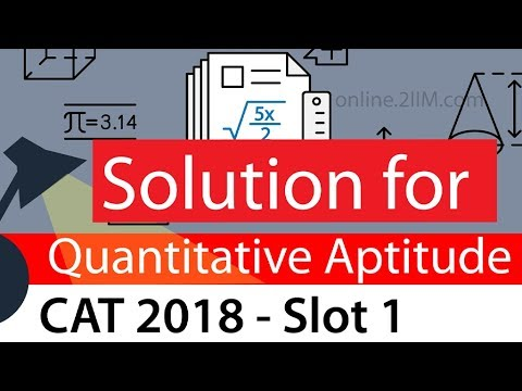 Solve CAT-2018 Actual CAT paper Quant - Slot 1 with CAT 100 percentiler