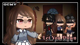 Let You Down | GCMV | Lip Sync | Gacha Club Music Video