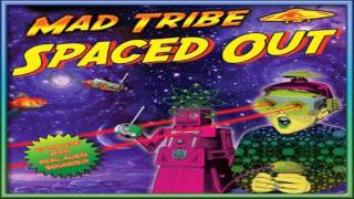 Mad Tribe - Spaced Out ᴴᴰ