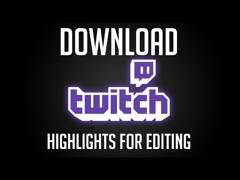 How To Download TwitchTV Highlights For Editing!