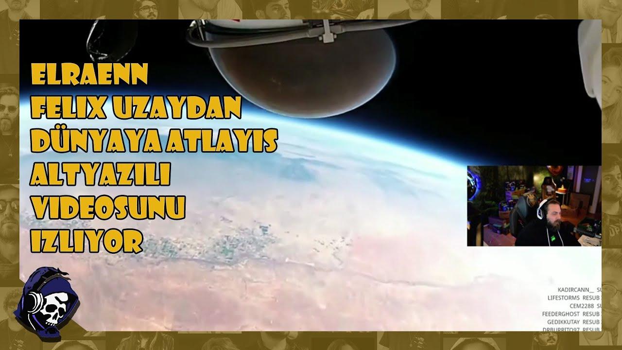 Elraenn - Felix Uzaydan Dünyaya Atlayış Altyazılı Videosunu İzliyor