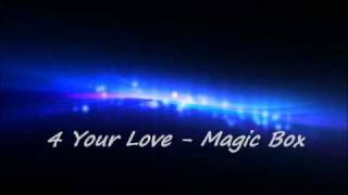 Watch Magic Box 4 Your Love video
