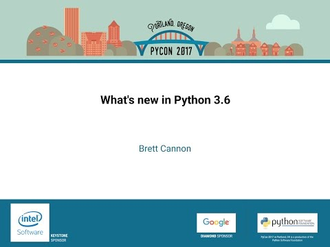 Brett Cannon   What's new in Python 3 6   PyCon 2017