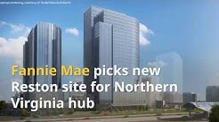 Fannie Mae picks new Reston site for Northern Virginia hub