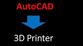 Save AutoCAD file to 3D printer