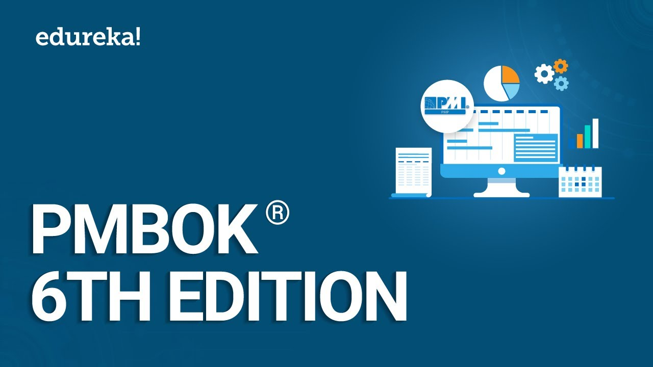 PMBOK® 6th Edition | Project Management Certification | PMP® Certification Training | Edureka