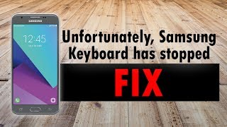 Unfortunately, The Samsung Keyboard Has Stopped Working FIX