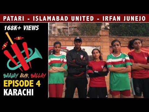 Baajay Aur Ballay EP4   Islamabad United   Irfan Junejo   Lyari Underground Rapperz   Karachi United