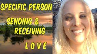 SPECIFIC PERSON - Sending & Receiving LOVE - Meditation
