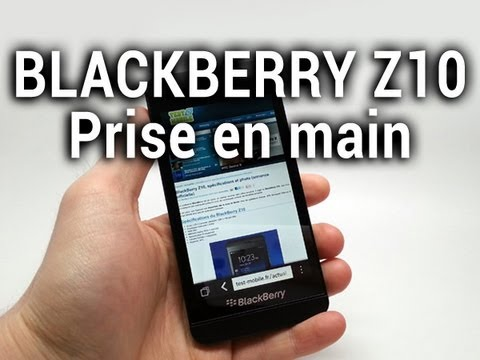 BlackBerry Z10, prise en main - par Test-Mobile.fr
