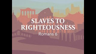 """""""Slaves to Righteousness"""" (Romans 6)"""