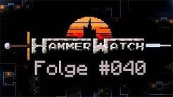 #040 Let's Play HammerWatch - Das Geheimnis der blauen Symbolen [HD]