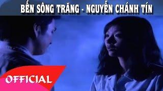 Bến Sông Trăng - Nguyễn Chánh Tín | Nhạc Trữ Tình Hay Nhất | MV FULL HD