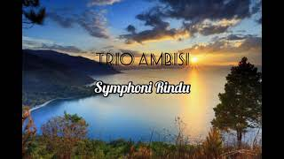 symphoni rindu - trio ambisi (lirik)