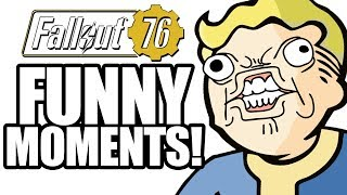 Fallout 76 FUNNY MOMENTS!  Fails, Glitches, and much more!