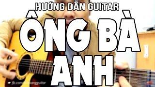 [Guitar] Hướng dẫn: ÔNG BÀ ANH (Lê Thiện Hiếu) full đệm hát guitar cực dễ
