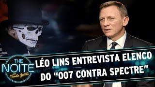 "The Noite (06/11/15) - Léo Lins entrevista elenco do ""007 contra Spectre"""