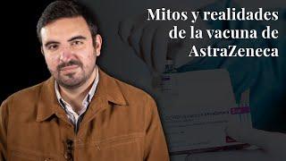 Mitos y realidades de la vacuna de AstraZeneca