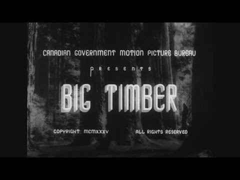 Big Timber - A Canadian Government film about BC's Forest Industry from  1935