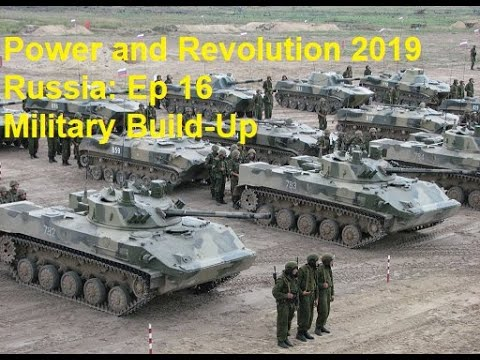 Power & Revolution 2019: Russia - Ep 16 Military Build - Up