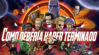 Como Infinity War Debería Haber Terminado